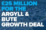 £25M for the Argyll & Bute Growth Deal